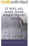 It Will All Make Sense When You're Dead: Messages From Our Loved Ones in the Spirit World