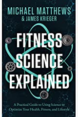 Fitness Science Explained : A Practical Guide to Using Science to Optimize Your Health, Fitness, and Lifestyle (Muscle for Life Book 9) Kindle Edition