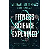 Fitness Science Explained : A Practical Guide to Using Science to Optimize Your Health, Fitness, and Lifestyle (Muscle for Li