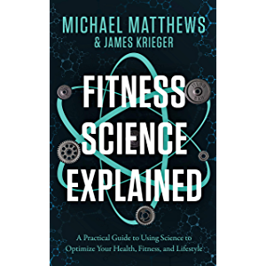 Fitness Science Explained : A Practical Guide to Using Science to Optimize Your Health, Fitness, and Lifestyle (Muscle…
