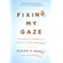 Fixing My Gaze: A Scientist's Journey Into Seeing in Three Dimensions