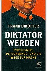 Diktator werden: Populismus, Personenkult und die Wege zur Macht (German Edition) Kindle Edition