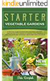 Starter Vegetable Gardens: A Practical Guide to Grow Your Vegetables and Fruit. Discover the Effectiveness of Growing…