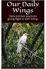 Our Daily Wings: Daily intimate practices giving flight to well-being. Kindle Edition