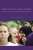 New Faiths, Old Fears: Muslims and Other Asian Immigrants in American Religious Life (American Lectures on the History of Religions)