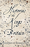 Histories of the Kings of Britain (English Edition)