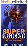 Super Supplements: Truth, Lies & Science About  Workout Supplements (Powerlifting University Series)