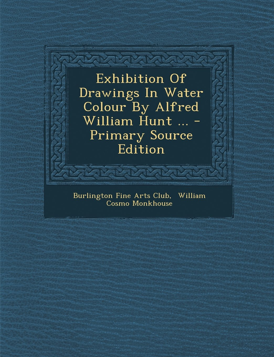 Download Exhibition of Drawings in Water Colour by Alfred William Hunt ... - Primary Source Edition pdf