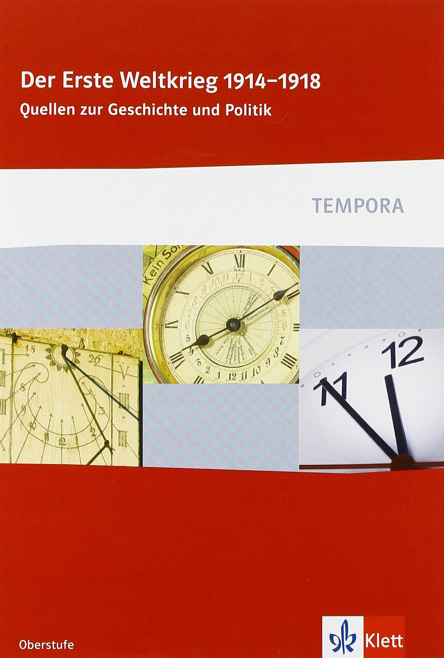 Der Erste Weltkrieg 1914 - 1918: Quellen zur Geschichte und Politik Klasse 10-13 (TEMPORA) Taschenbuch – 1. August 2013 Klett 312430067X Schulbücher Geschichte / Schulbuch