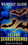 The Island Scaregrounds: A Middle Grade Ghost Story (Weirdbey Island Book 3)