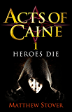 Heroes Die: Book 1 of The Acts of Caine