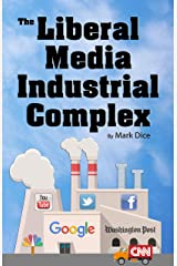 The Liberal Media Industrial Complex Kindle Edition