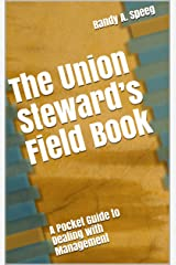 The Union Steward's Field Book: A Pocket Guide to Dealing with Management Kindle Edition