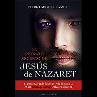 EL RETRATO SECRETO DE JESÚS DE NAZARET. El