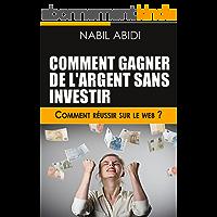 Comment gagner de l'argent sur internet sans investir(travail à domicile via internet): Comment Réussir sur le Web ?