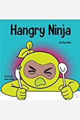 Hangry Ninja: A Children's Book About Preventing Hanger and Managing Meltdowns and Outbursts (Ninja Life Hacks 20) Kindle Edition