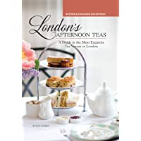 London's Afternoon Teas, Revised and Expanded 2nd Edition: A Guide to the Most Exquisite Tea Venues in London (IMM…