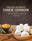 The Easy Authentic Chinese Cookbook: with Pictures of Every Step! A MUST Have for Beginners!