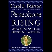 Persephone Rising: Awakening the Heroine Within (English Edition)
