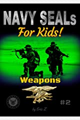 Navy SEALs For Kids!: Weapons (Navy SEALs Special Forces, Leadership, and Self-Esteem for Kids Book 2) Kindle Edition