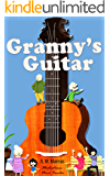 Children's Book: Granny's Guitar: (Children's Picture Book on Positive Attitude) (Positive Thinking Books 1)