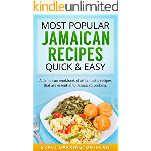 Most Popular Jamaican Recipes Quick and Easy: A Jamaican Cookbook of 26 Fantastic Recipes That Are Essential To Jamaican…