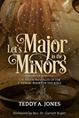 "Let's Major In The Minors: The Major Messages Of The 5 ""Minor"" Books Of The Bible Kindle Edition"