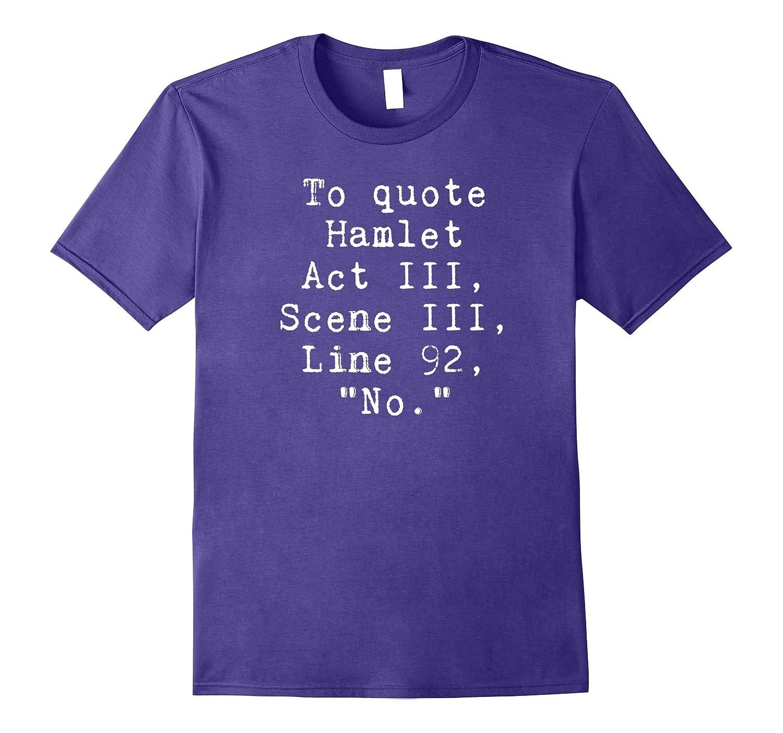 To Quote Hamlet Funny Literary T-Shirt for Women Men Kids-FL