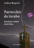 Parrocchie da incubo: Manuale per cambiare stile di Chiesa