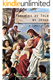 Parables as told by Jesus: A COMPILATION of Bible Parables
