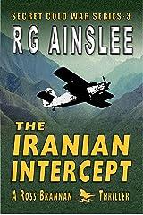 The Iranian Intercept: A Ross Brannan Thriller (The Secret Cold War Book 3) Kindle Edition