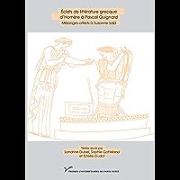 Éclats de littérature grecque d'Homère à Pascal Quignard: Mélanges offerts à Suzanne Saïd (Humanités classiques)