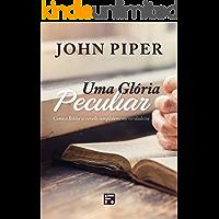 Uma Glória Peculiar: Como a Bíblia se revela completamente verdadeira