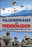 Die Fallschirmjäger der Fremdenlegion: Einsätze und Operationen in Afrika von 1965 bis 2015 (German Edition)