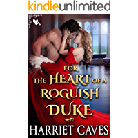 For the Heart of a Roguish Duke: A Steamy Historical Regency Romance Novel