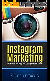 Instagram Marketing: Wie man die App für Erfolg nutzen kann (Social Media Marketing, Online Business, Instagram)