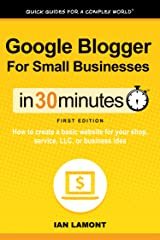 Google Blogger For Small Businesses In 30 Minutes (In 30 Minutes Series): How to create a basic website for your shop, service, LLC, or business idea (In 30 Minutes Guides) Kindle Edition