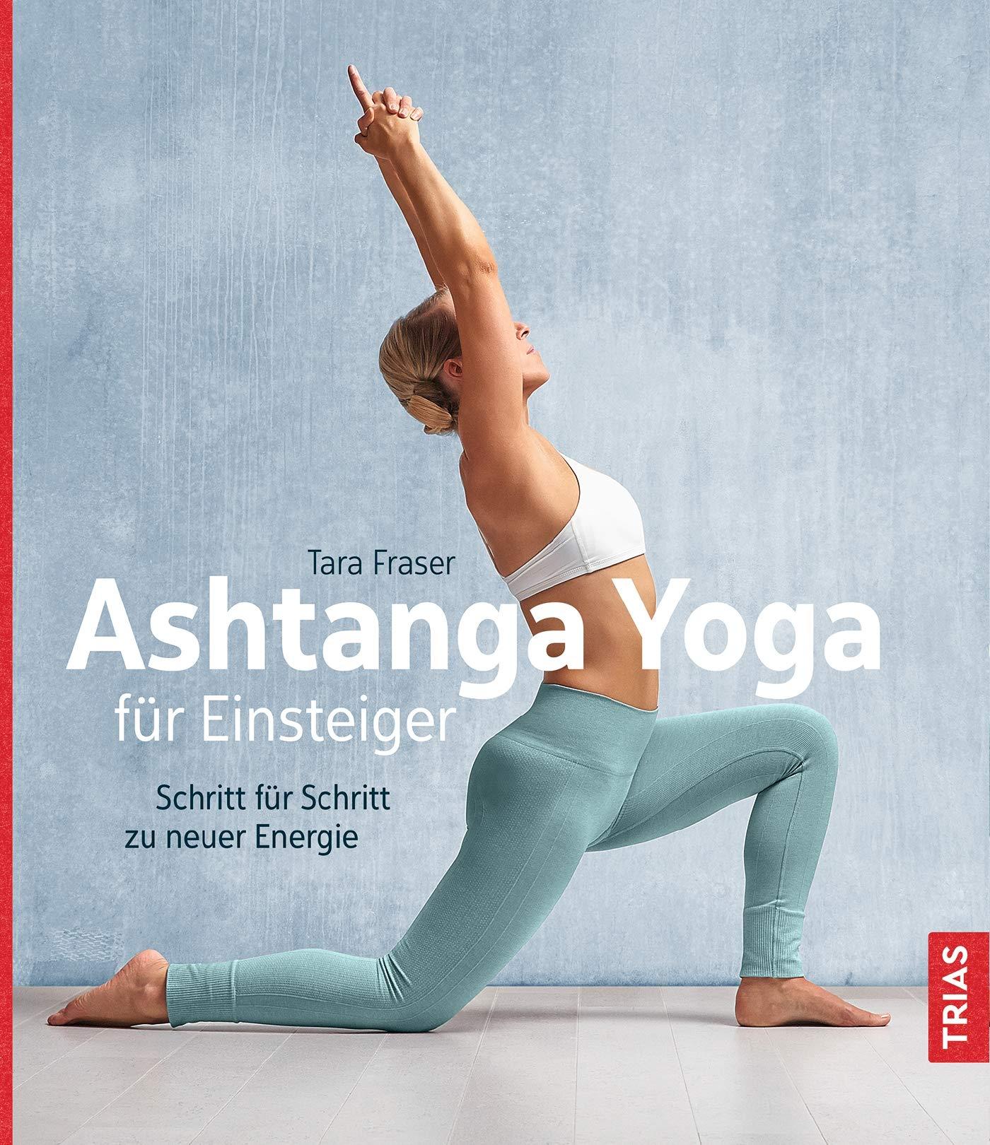 Ashtanga Yoga für Einsteiger: Schritt für Schritt zu neuer ...