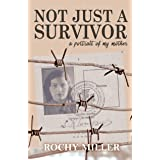NOT JUST A SURVIVOR: a portrait of my mother