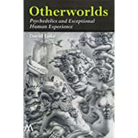 Otherworlds: Psychedelics and Exceptional Human Experience (Muswell Hill Press)