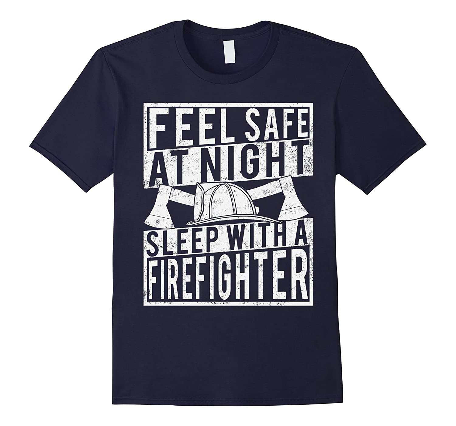 Feel Safe At Night Sleep With A Firefighter T-shirt-TJ
