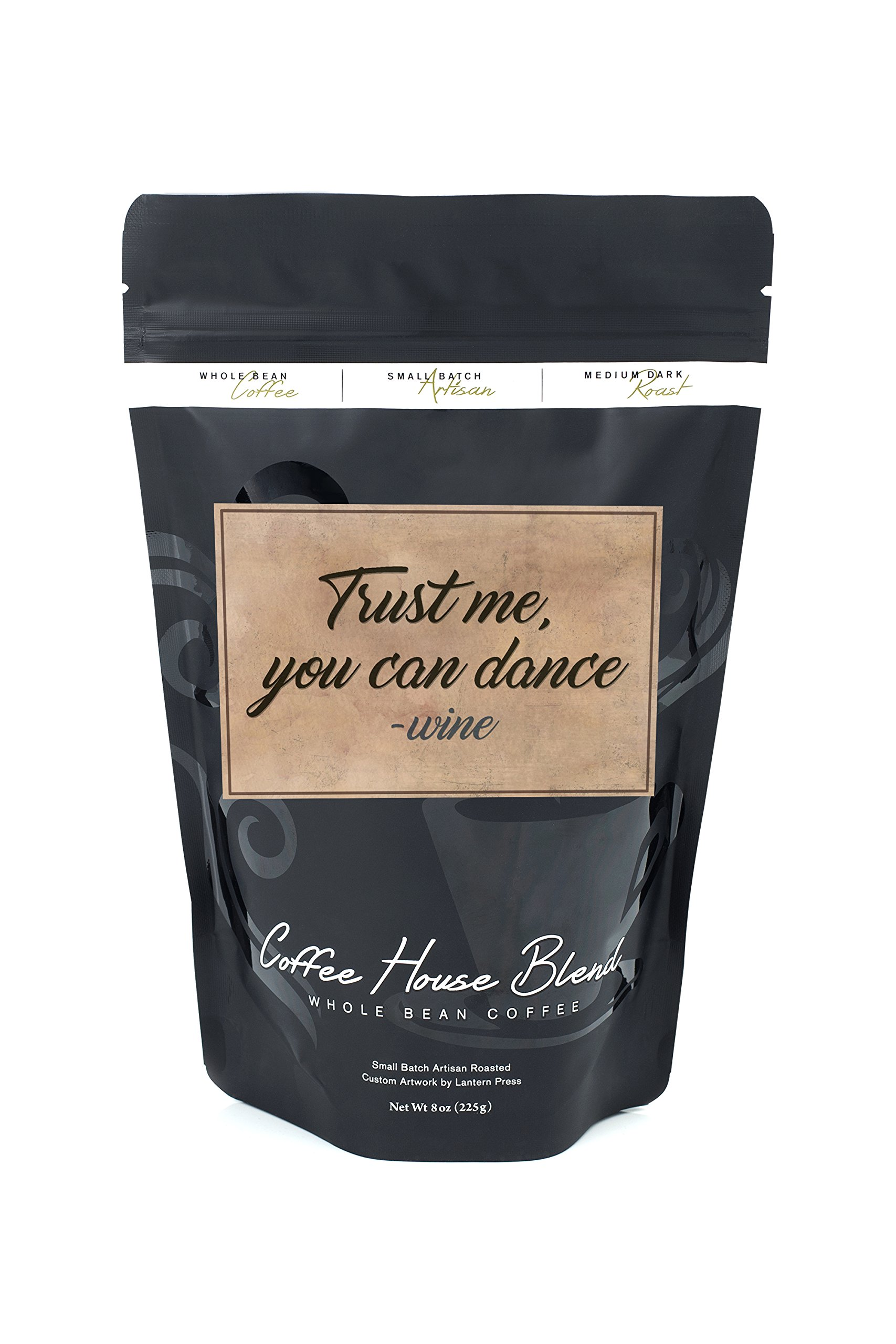 Quote - Trust Me, You Can Dance - Wine Saying (8oz Whole Bean Small Batch Artisan Coffee - Bold & Strong Medium Dark Roast w/ Artwork)