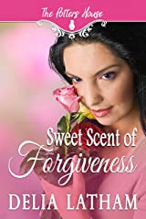 Sweet Scent of Forgiveness (The Potter's House Books Two) Kindle Edition
