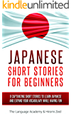 Japanese: Short Stories For Beginners - 9 Captivating Short Stories to Learn Japanese & Expand Your Vocabulary While Having Fun (English Edition)