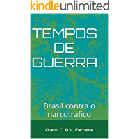 TEMPOS DE GUERRA: Brasil contra o narcotráfico