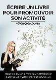 Écrire un livre pour promouvoir son activité: Tout ce qu'un livre peut apporter à votre activité professionnelle