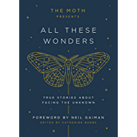 The Moth Presents All These Wonders: True Stories About Facing the Unknown book cover