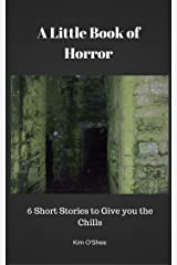 A Little Book of Horror: 6 Short Stories to Give you the Chills Kindle Edition