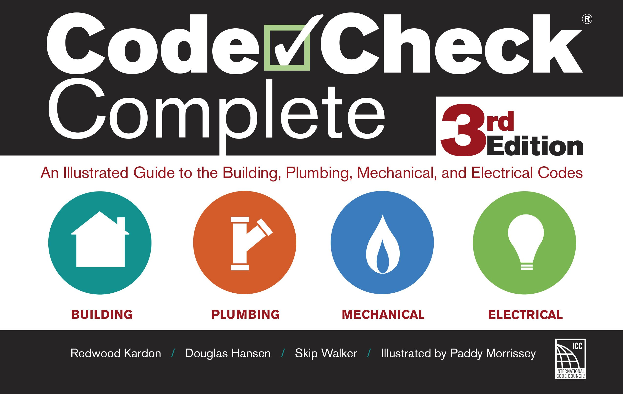 Code Check Complete 3rd Edition: An Illustrated Guide to the Building, Plumbing, Mechanical, and Electrical Codes