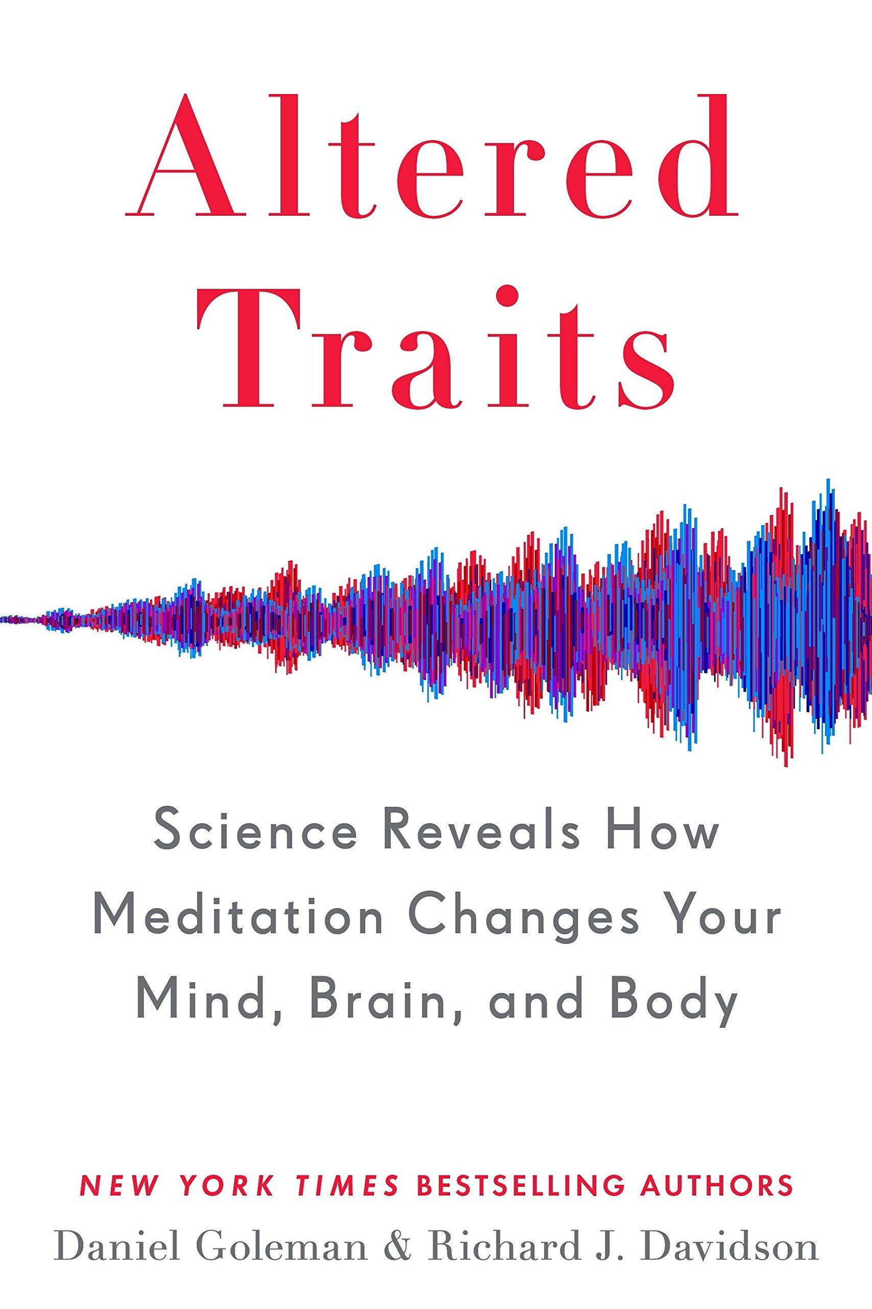 Altered Traits: Science Reveals How Meditation Changes Your Mind, Brain,  and Body: Goleman, Daniel, Davidson, Richard J.: 9780399184383: Amazon.com:  Books